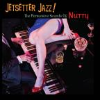 Jetsetter Jazz! The Persuasive Sounds Of Nutty