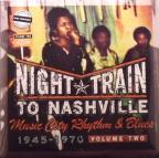 Night Train To Nashville: Music City Rhythm & Blues, 1945-1970 Vol. 2