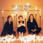 Do You Hear...Christmas With Heather, Cookie & Raylene Rankin