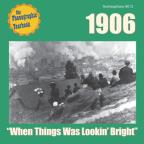 1906: When Things Was Lookin' Bright