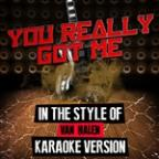 You Really Got Me (In The Style Of Van Halen) [karaoke Version] - Single
