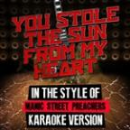 You Stole The Sun From My Heart (In The Style Of Manic Street Preachers) [karaoke Version] - Single