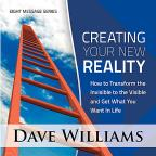 Creating Your New Reality: How To Transform The In