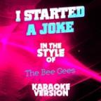 I Started A Joke (In The Style Of The Bee Gees) [karaoke Version] - Single