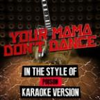 Your Mama Don't Dance (In The Style Of Poison) [karaoke Version] - Single