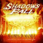 Madness in Manila: Shadows Fall Live in the Philippines 2009