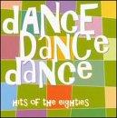 Dance Dance Dance: Hits of the Eighties