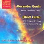 "Alexander Goehr: Quintet ""Five Objects Darkly""; Elliott Carter: Of Challenge and of Love"