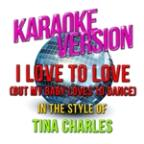 I Love To Love (But My Baby Loves To Dance) [in The Style Of Tina Charles] [karaoke Version] - Single
