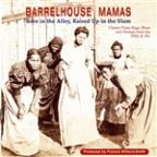 Barrelhouse Mamas: Born In The Alley, Raised In The Slums.