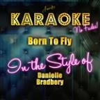 Born To Fly (In The Style Of Danielle Bradbery) [karaoke Version] - Single