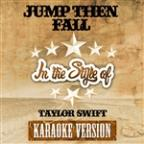 Jump Then Fall (In The Style Of Taylor Swift) [karaoke Version] - Single