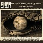 Bluegrass Bands, Helping Hands: Vol. 3: Big Leagues
