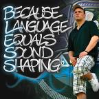 Because Language Equals Sound Shaping