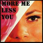 More Me Less You