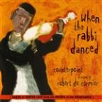 When the Rabbi Danced: Songs of Jewish Life from the Shtetl to the Resistance