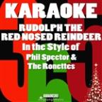 Rudolph The Red Nosed Reindeer (In The Style Of Phil Spector & The Ronettes) [karaoke Version] - Single