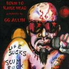 Born To Raise Head: Tribute To GG Allin
