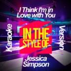 I Think I'm In Love With You (In The Style Of Jessica Simpson) [karaoke Version] - Single