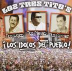 Los Tres Titos: Los Idolos Del Pueblo