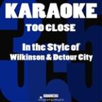 Too Close (In The Style Of Wilkinson & Detour City) [karaoke Version] - Single