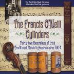 Francis O'Neill Cylinders: Thirty-two Recordings of Irish Traditional Music in America circa 1904