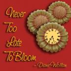 Never Too Late To Bloom
