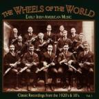 Wheels Of The World: Early Irish - American Music, Vol. 1.