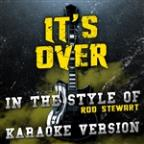 It's Over (In The Style Of Rod Stewart) [karaoke Version] - Single
