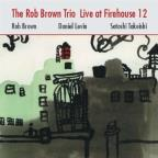 Rob Brown Trio Live At Firehouse 12