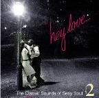 Hey Love... The Classic Sounds Of Sexy Soul Vol. 2