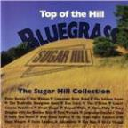 Top of the Hill Bluegrass: the Sugar Hill Collection
