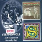 Early Steppenwolf/For Ladies Only