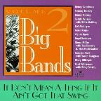 Big Bands Vol. 2: It Don't Mean A Thing If It Ain't Got That Swing