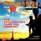 Paris In Stereo/the Troubadors Take You Dancing
