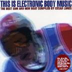This Is Electronic Body Music: The Best Of Ebm & New Beat