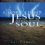 Glory Light Of Jesus Heals Your Soul: Updated Vers