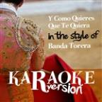 Y Como Quieres Que Te Quiera (In The Style Of Banda Torera) [karaoke Version] - Single