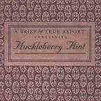 Brief & True Report Concerning Huckleberry Flint