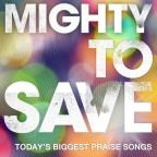 Mighty To Save: Today's Biggest Praise Songs