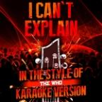 I Can't Explain (In The Style Of The Who) [karaoke Version] - Single