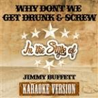 Why Don't We Get Drunk & Screw (In The Style Of Jimmy Buffett) [karaoke Version] - Single