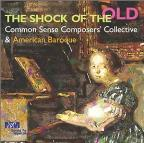 Shock Of The Old: Common Sense Composers' Collective & American Baroque
