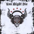You Might Die
