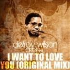 I Want To Love You (Original Mix)