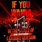 If You Wanna (In The Style Of The Vaccines) [karaoke Version] - Single