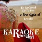 En La Cárcel De Tu Piel (In The Style Of Braulio) [karaoke Version] - Single