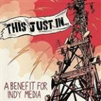 This Just In...(A Benefit For Indy Media)