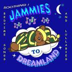 JAMMIES TO DREAMLAND - Soothing Bedtime Songs and Lullabies
