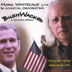 Bush Wacked: A Spoken Opera